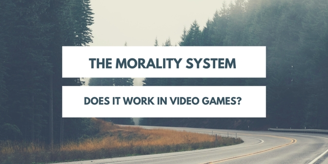 The Morality System – Does it work in video games?